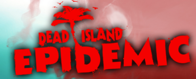 Dead Island Epidemic AM